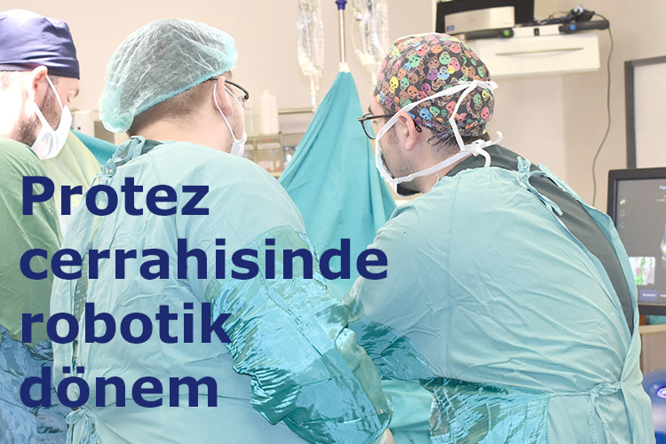 Protez cerrahisinde robotik donem
